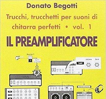 Donato Begotti: Trucchi , trucchetti per suoni di chitarra perfetti